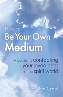 How To Be Your Own Medium : A Guide to Contacting Your Loved Ones in the Spirit World, Paperback Book