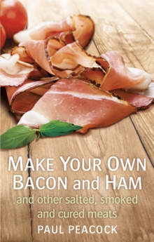 Make Your Own Bacon and Ham and Other Salted, Smoked and Cured Meats, Paperback Book