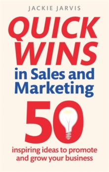 Quick Wins in Sales and Marketing : 50 Inspiring Ideas to Grow You Business, Paperback Book