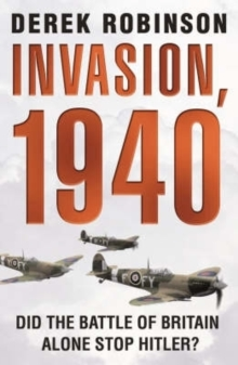 Invasion, 1940 : Did the Battle of Britain Alone Stop Hitler?, Paperback Book