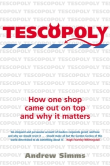 Tescopoly : How One Shop Came Out on Top and Why it Matters, Paperback Book
