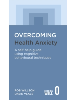 Overcoming Health Anxiety : A Self-Help Guide Using Cognitive Behavioral Techniques, Paperback Book