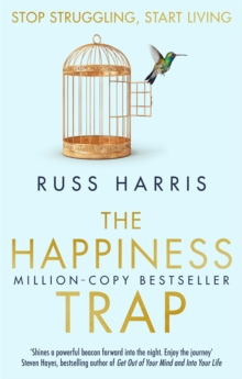 The Happiness Trap : Stop Struggling, Start Living, Paperback Book