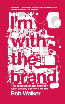 I'm with the Brand : The Secret Dialogue Between What We Buy and Who We are, Paperback Book