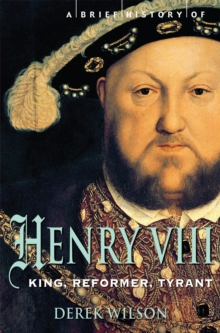 A Brief History of Henry VIII : King, Reformer and Tyrant, Paperback Book