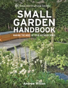 RHS Small Garden Handbook : Making the Most of Your Outdoor Space, Hardback Book