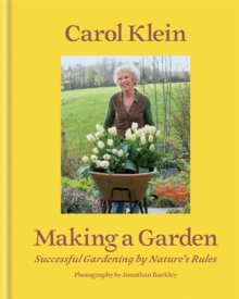 Making a Garden : Successful gardening by nature's rules, Hardback Book