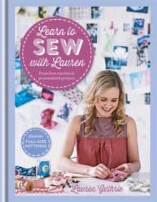 Learn to Sew with Lauren : From First Stitches to Personalized Projects, Hardback Book