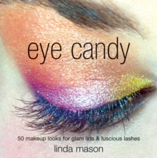 Eye Candy : 50 Makeup Looks for Glam Lids and Luscious Lashes, Paperback Book