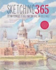 Sketching 365 : Build Your Confidence and Skills with a Tip a Day, Paperback Book