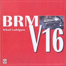 BRM V16 : How Britain's Auto Makers Built a Grand Prix Car to Beat the World, Hardback Book
