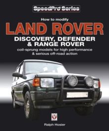 Land Rover Discovery, Defender and Range Rover : How to Modify Coil Sprung Models for High Performance and Off-road Action, Paperback Book
