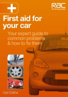 First Aid for Your Car : Your Expert Guide to Common Problems & How to Fix Them, Paperback Book