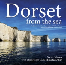 Dorset from the Sea : The Jurassic Coast from Lyme Regis to Old Harry Rocks Photographed from its Best Viewpoint ... the Sea, Hardback Book