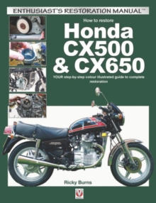 How to Restore Honda CX500 & CX650 : Your Step-by-Step Colour Illustrated Guide to Complete Restoration, Paperback Book