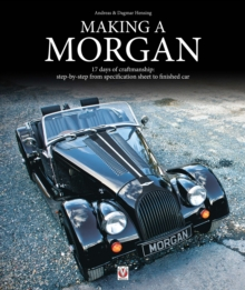 Making a Morgan : 17 Days of Craftmanship: Step-by-Step from Specification Sheet to Finished Car, Hardback Book