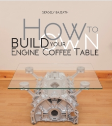 How to Build Your Own Engine Coffee Table, Paperback Book