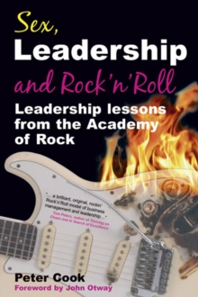 Sex, Leadership and Rock'n'Roll : Leadership Lessons from the Academy of Rock, Paperback Book
