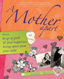 A Mother Apart : How to Let Go of Guilt and Find Happiness Living Apart from Your Child, Paperback Book