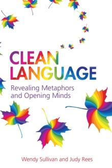 Clean Language : Revealing Metaphors and Opening Minds, Paperback Book