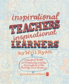 Inspirational Teachers Inspirational Learners : A Book of Hope for Creativity and the Curriculum in the Twenty First Century, Paperback Book