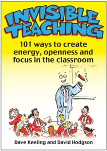 Invisible Teaching : 101 Ways to Create Energy, Openness and Focus in the Classroom, Paperback Book