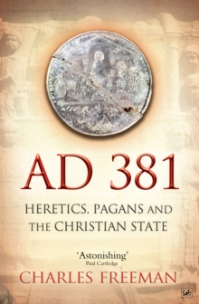 AD 381 : Heretics, Pagans and the Christian State, Paperback Book