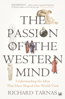The Passion Of The Western Mind : Understanding the Ideas That Have Shaped Our World View, Paperback Book