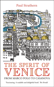 The Spirit of Venice : From Marco Polo to Casanova, Paperback Book