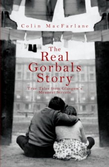 The Real Gorbals Story : True Tales from Glasgow's Meanest Streets, Paperback Book