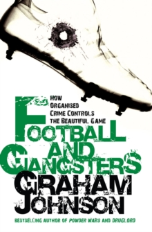 Football and Gangsters : How Organised Crime Controls the Beautiful Game, Paperback Book