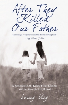 After They Killed Our Father : A Refugee from the Killing Fields Reunites with the Sister She Left Behind, Paperback Book