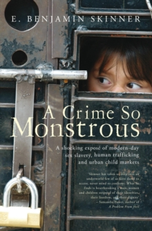 A Crime So MonstrousA Shocking Expos of Modern-Day Sex Slavery, Human Traffickin, Paperback Book