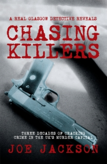 Chasing Killers : Three Decades of Cracking Crime in the UK's Murder Capital, Paperback Book