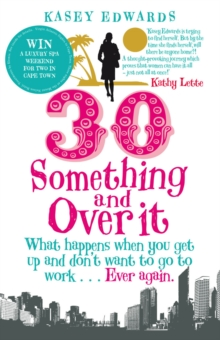 30-Something and Over It : What Happens When You Wake Up and Don't Want to Go to Work . . . Ever Again, Paperback Book