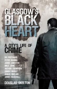 Glasgow's Black Heart : A City's Life of Crime, Paperback Book