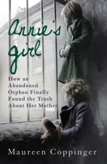 Annie's Girl : How an Abandoned Orphan Finally Discovered the Truth About Her Mother, Paperback Book