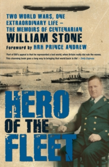 Hero of the Fleet : Two World Wars, One Extraordinary Life - The Memoirs of Centenarian William Stone, Paperback Book