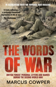 The Words of War : British Forces' Personal Letters and Diaries During the Second World War, Paperback Book