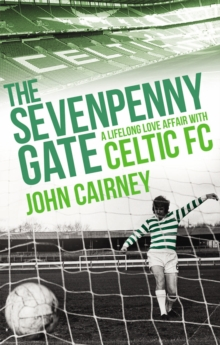 The Sevenpenny Gate : A Lifelong Love Affair with Celtic FC, Paperback Book