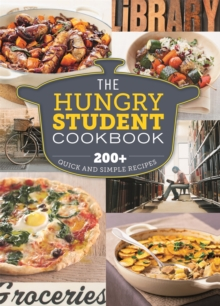 The Hungry Student Cookbook : 200+ Quick and Simple Recipes, Paperback Book