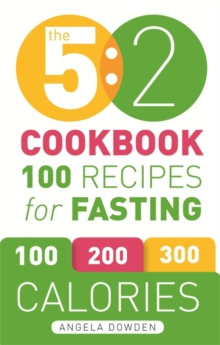 The 5:2 Cookbook : 100 Recipes for Fasting, Paperback Book