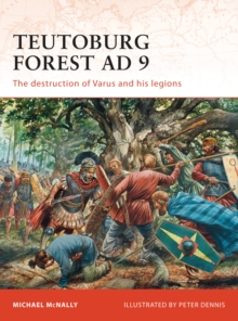 Teutoburg Forest AD 9 : The Destruction of Varus and His Legions, Paperback Book