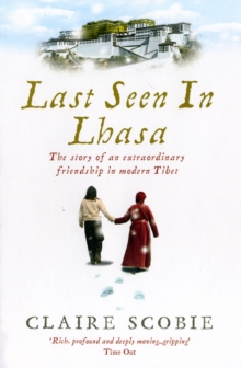 Last Seen in Lhasa : The story of an extraordinary friendship in modern Tibet, Paperback Book