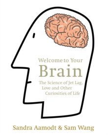 Welcome to Your Brain : The Science of Jet Lag, Love and Other Curiosities of Life, Paperback Book