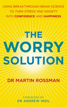 The Worry Solution : Using breakthrough brain science to turn stress and anxiety into confidence and happiness, Paperback Book