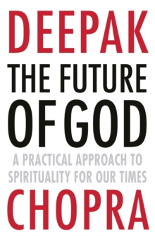 The Future of God : A Practical Approach to Spirituality for Our Times, Paperback Book