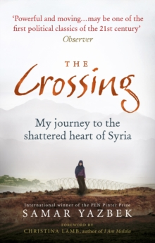 The Crossing : My Journey to the Shattered Heart of Syria, Paperback Book