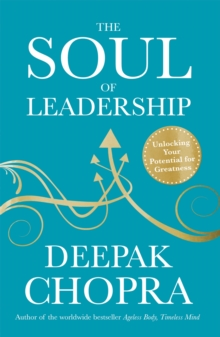 The Soul of Leadership : Unlocking Your Potential for Greatness, Paperback Book