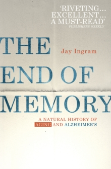The End of Memory : A Natural History of Aging and Alzheimer's, Paperback Book